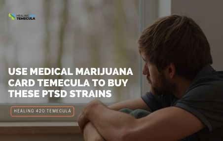 Use Medical Marijuana Card Temecula to Buy These PTSD Strains